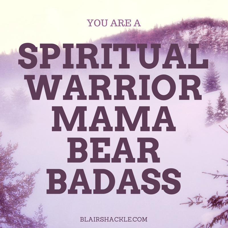 spiritual warrior mama bear badass