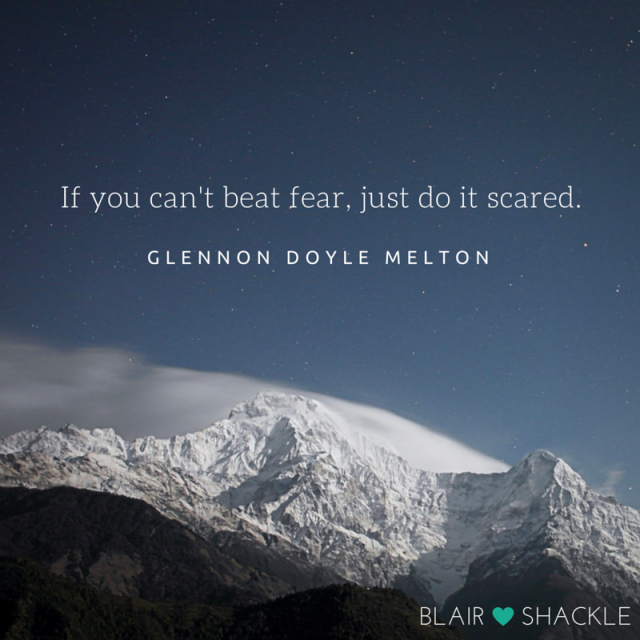 If you can't beat fear, just do it scared.